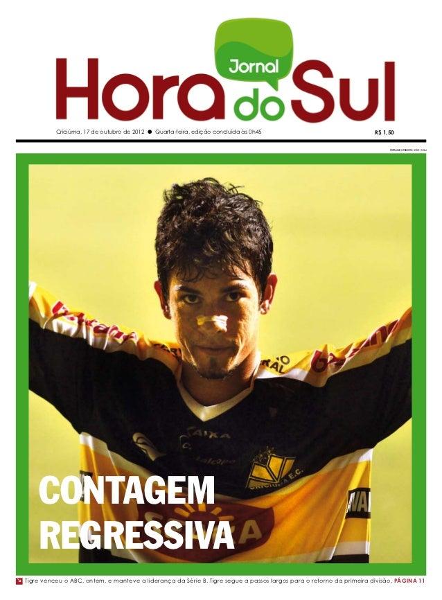 Criciúma, 17 de outubro de 2012 l Quarta-feira, edição concluída às 0h45                                  R$ 1,50         ...