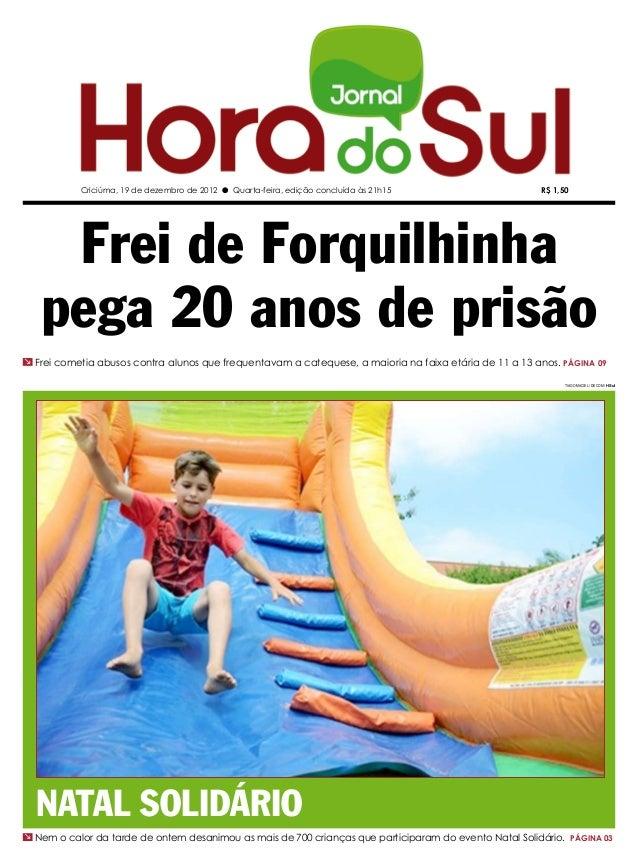 Criciúma, 19 de dezembro de 2012 l Quarta-feira, edição concluída às 21h15                   R$ 1,50    Frei de Forquilhin...
