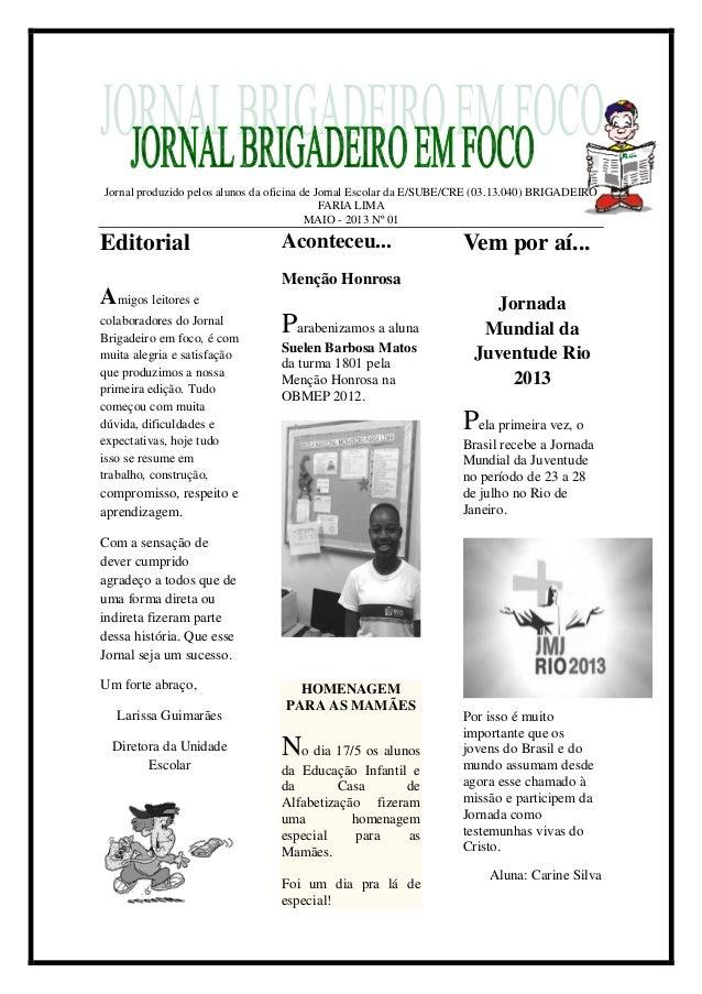 Jornal produzido pelos alunos da oficina de Jornal Escolar da E/SUBE/CRE (03.13.040) BRIGADEIROFARIA LIMAMAIO - 2013 Nº 01...