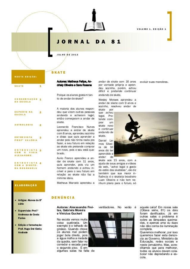 evoluir suas manobras.Autores: Matheus Felipe, An- driely Oliveira e Sara Rosana Porque os alunos gostam tan- to de andar ...