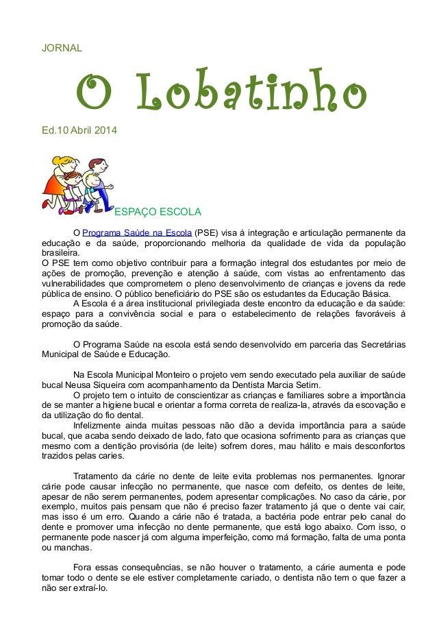 JORNAL O LobatinhoEd.10 Abril 2014 ESPAÇO ESCOLA O Programa Saúde na Escola (PSE) visa à integração e articulação permanen...