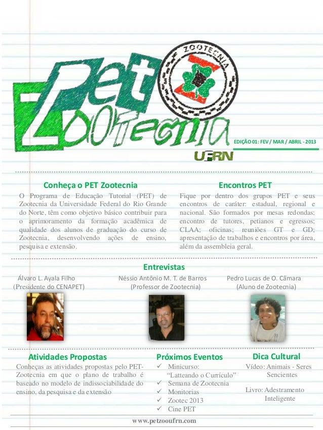 EDIÇÃO 01: FEV / MAR / ABRIL - 2013Conheça o PET ZootecniaO Programa de Educação Tutorial (PET) deZootecnia da Universidad...
