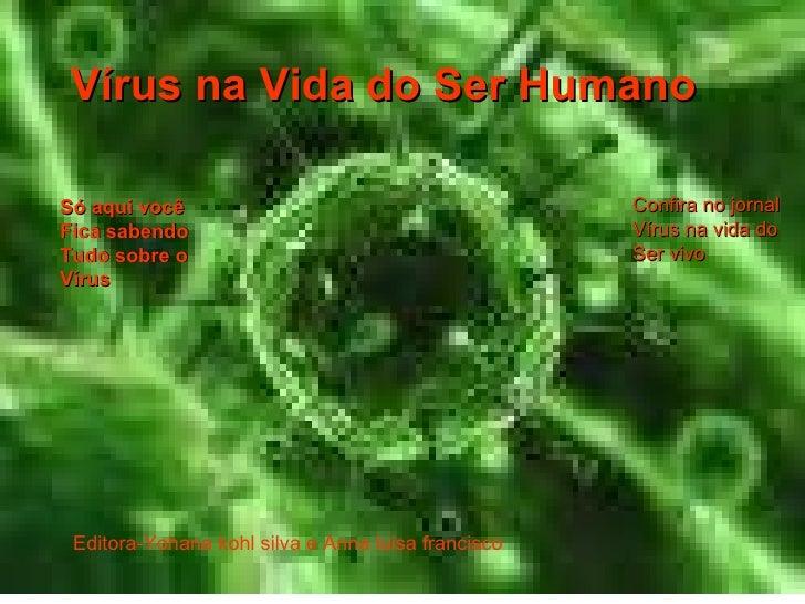 Vírus na Vida do Ser Humano Editora-Yohana kohl silva e Anna luisa francisco Confira no jornal Vírus na vida do  Ser vivo ...