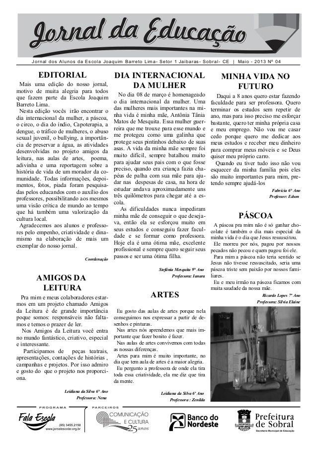 Jornal dos Alunos da Escola Joaquim Barreto Lima- Setor 1 Jaibaras- Sobral- CE | Maio - 2013 Nº 04 EDITORIAL Mais uma ediç...