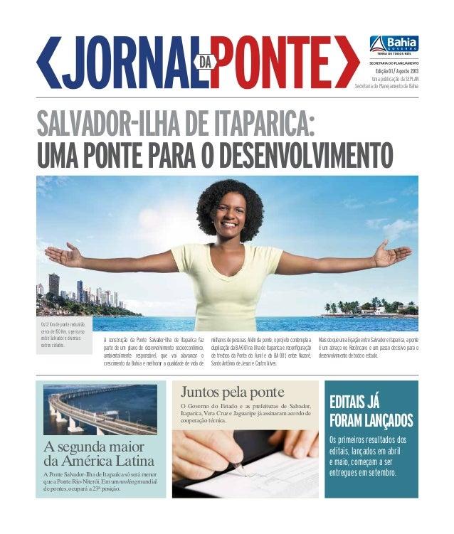 Edição 01 / Agosto 2013 Uma publicação da SEPLAN Secretaria do Planejamento da Bahia SALVADOR-ILHADEITAPARICA: UMAPONTEPAR...