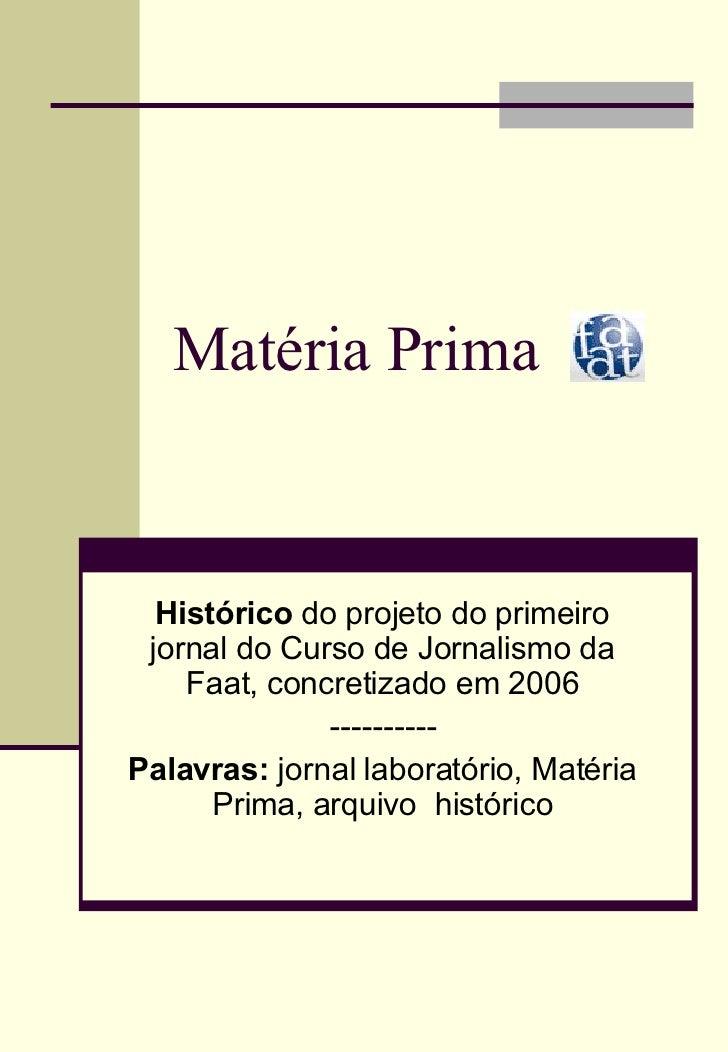 Matéria Prima Histórico  do projeto do primeiro jornal do Curso de Jornalismo da Faat, concretizado em 2006 ---------- Pal...