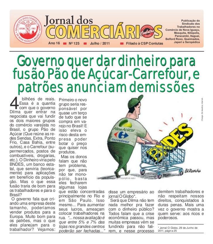 Ano 16       Nº 125       Julho / 2011        Filiado à CSP Conlutas  Governo quer dar dinheiro para fusão Pão de Açúcar-C...