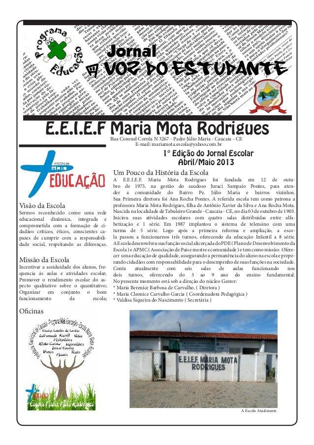 E.E.I.E.F Maria Mota Rodrigues1° Edição do Jornal EscolarAbril/Maio 2013Visão da EscolaSermos reconhecido como uma redeedu...