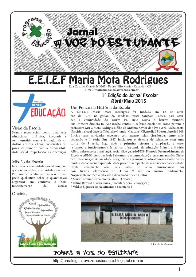 1E.E.I.E.F Maria Mota Rodrigues1° Edição do Jornal EscolarAbril/Maio 2013Visão da EscolaSermos reconhecido como uma redeed...