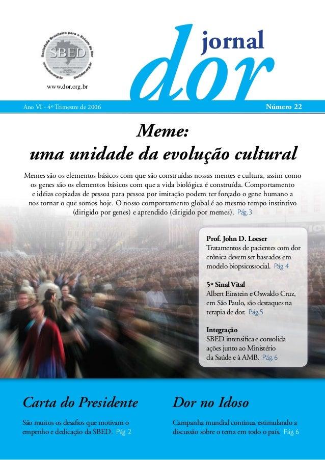 dor jornal  www.dor.org.br Ano VI - 4º Trimestre de 2006  Número 22  Meme: uma unidade da evolução cultural Memes são os e...