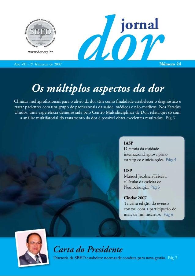 dor jornal  www.dor.org.br Ano VII - 2º Trimestre de 2007  Número 24  Os múltiplos aspectos da dor Clínicas multiprofissio...