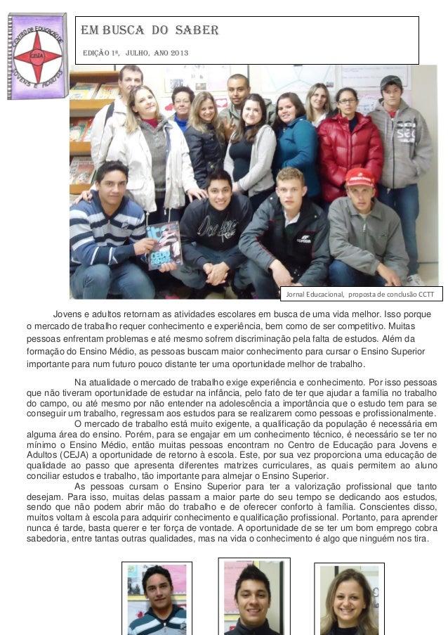 Em busca do saber Ano Edição 1ª, julho, Ano 2013  Jornal Educacional, proposta de conclusão CCTT  Jovens e adultos retorna...