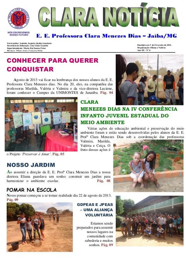 CONHECER PARA QUERER CONQUISTAR  Agosto de 2013 vai ficar na lembrança dos nossos alunos da E. E. Professora Clara Menezes...