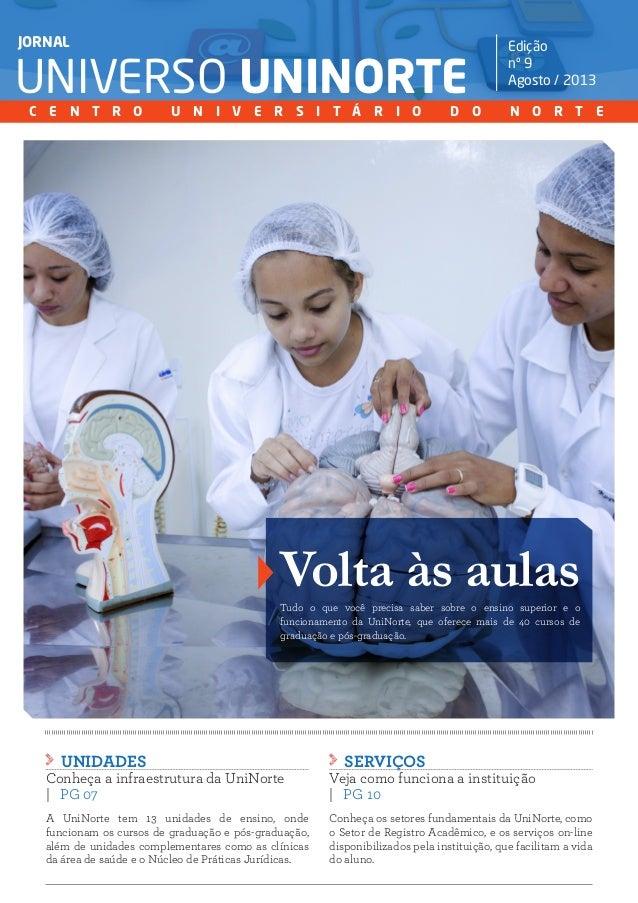 AGOSTO / 2013 Jornal Universo UniNorte | www.uninorte.com.br 1 Volta às aulas UNIDADES Conheça a infraestrutura da UniNort...