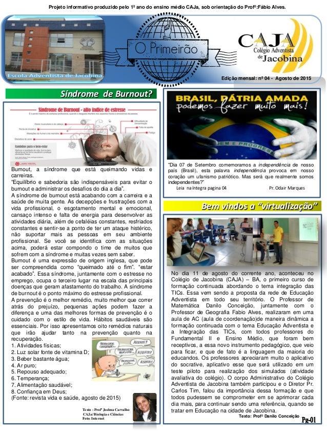 Projeto informativo produzido pelo 1º ano do ensino médio CAJa, sob orientação do Profº:Fábio Alves. Edição mensal: nº 04 ...