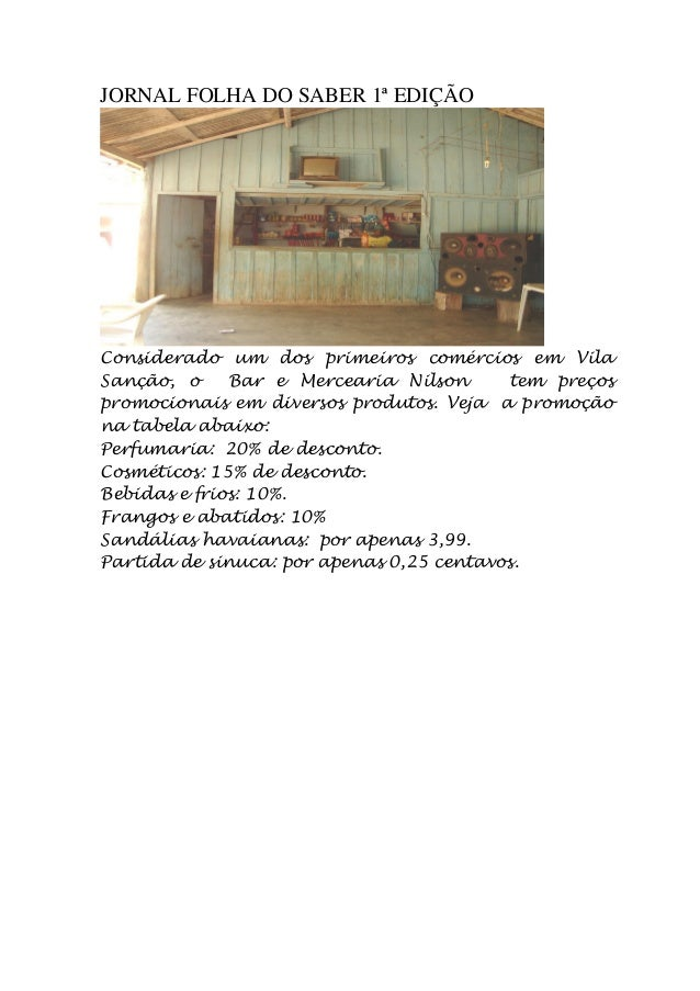 JORNAL FOLHA DO SABER 1ª EDIÇÃO Considerado um dos primeiros comércios em Vila Sanção, o Bar e Mercearia Nilson tem preços...