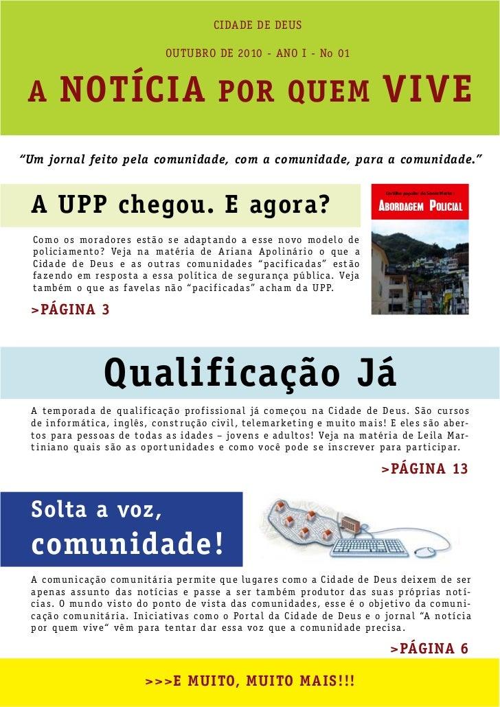"""CIDADE DE DEUS                                       OUTUBRO DE 2010 - ANO I - No 01 A       NOTÍCIA POR QUEM VIVE""""Um jorn..."""
