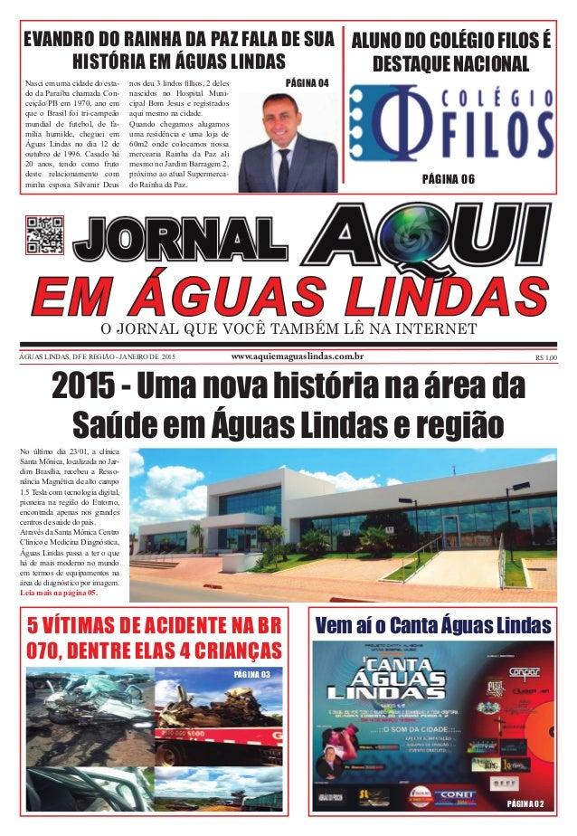 ÁGUAS LINDAS, DF E REGIÃO - JANEIRO DE 2015 www.aquiemaguaslindas.com.br R$ 1,00 O JORNAL QUE VOCÊ TAMBÉM LÊ NA INTERNET 2...
