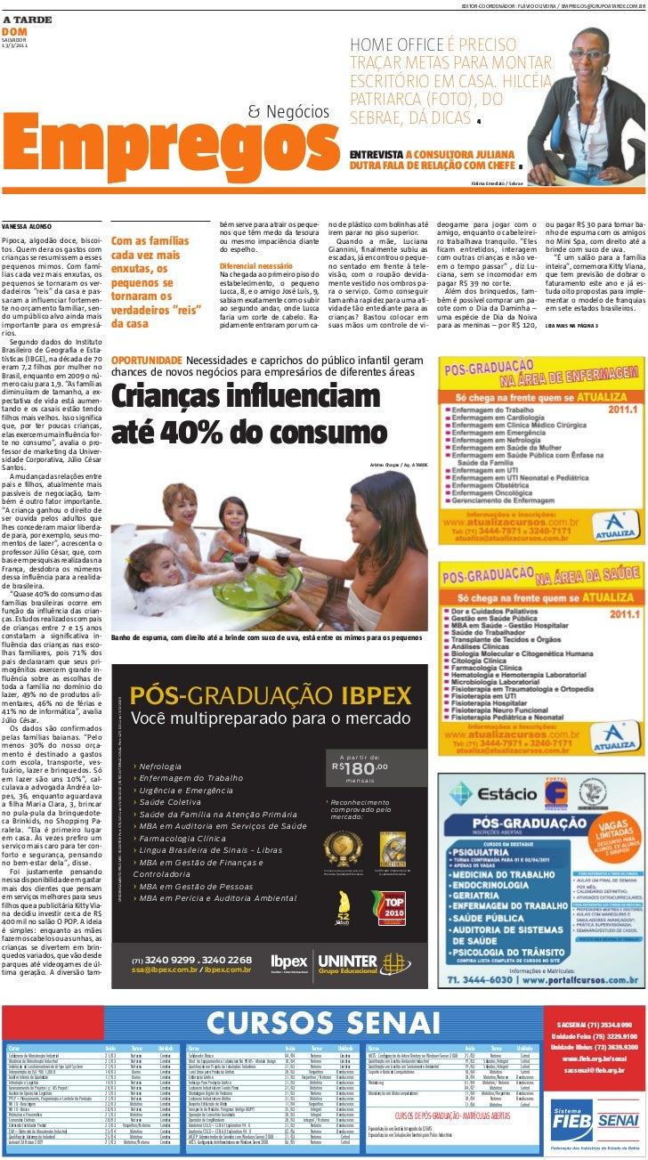 EDITOR-COORDENADOR: FLÁVIO OLIVEIRA / EMPREGOS@GRUPOATARDE.COM.BRDOMSALVADOR13/3/2011                                     ...