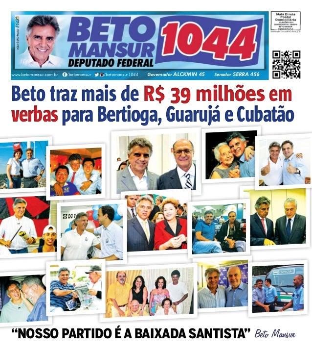 www.betomansur.com.br /betomansur /betomansur1044 Governador ALCKMIN 45 Senador SERRA 456  Beto traz mais de R$ 39 milhões...