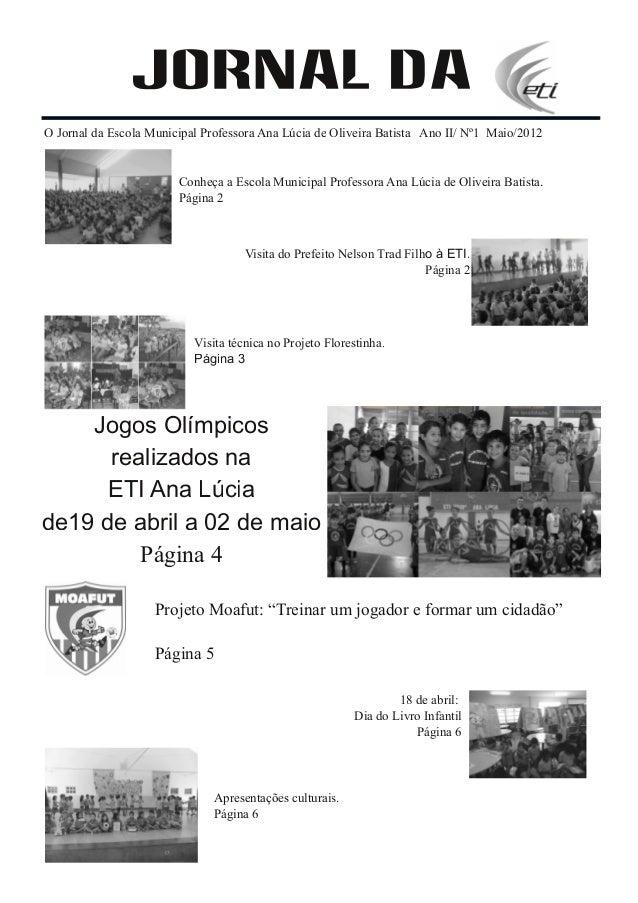 O Jornal da Escola Municipal Professora Ana Lúcia de Oliveira Batista Ano II/ Nº1 Maio/2012                        Conheça...