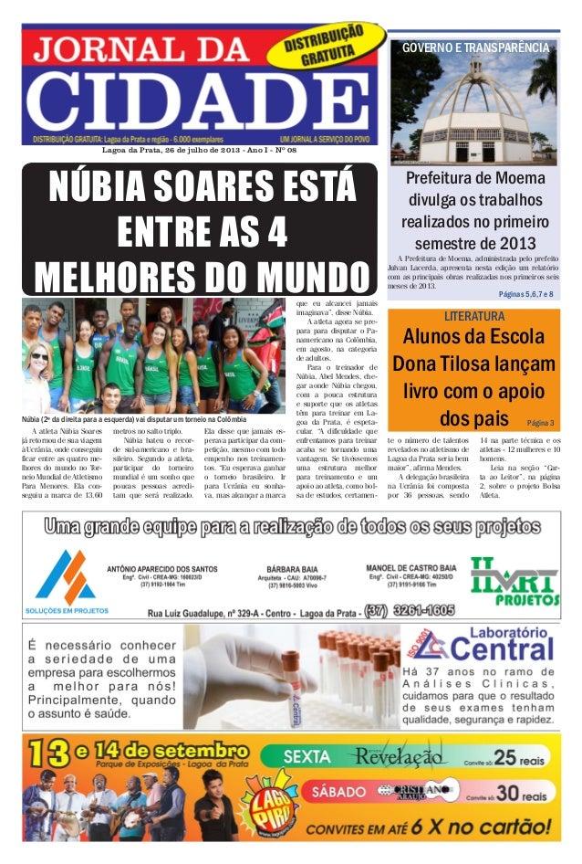 Jornal da Cidade - 26 de julho de 2013  GOVERNO E TRANSPARÊNCIA  Lagoa da Prata, 26 de julho de 2013 - Ano I - Nº 08  NÚBI...