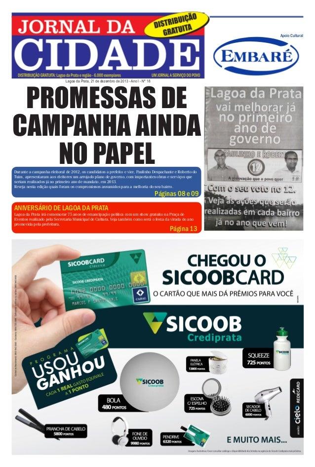 Jornal da Cidade - 21 de dezembro de 2013  Apoio Cultural  PROMESSAS DE CAMPANHA AINDA NO PAPEL Lagoa da Prata, 21 de deze...