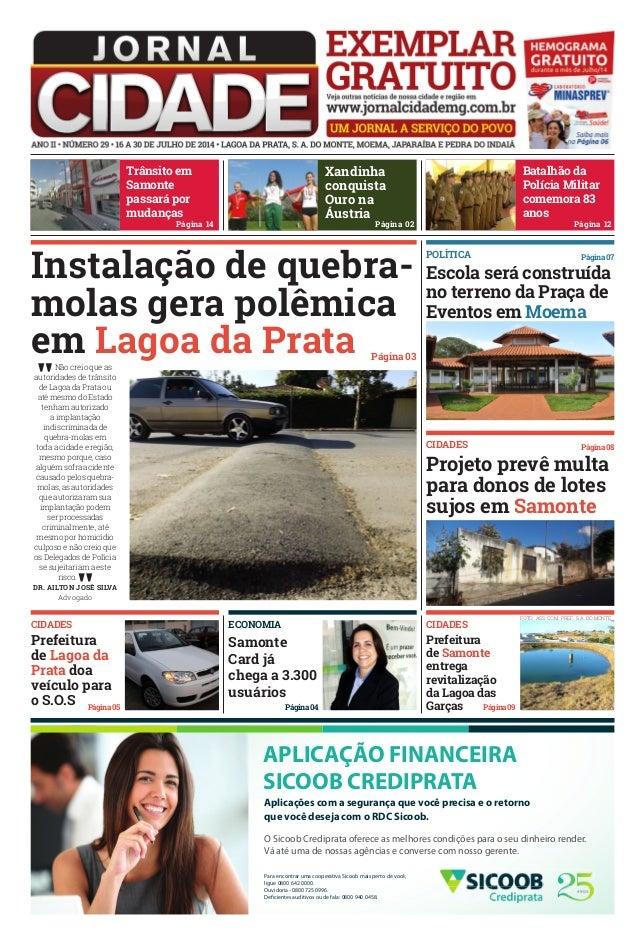 Instalação de quebra- molas gera polêmica em Lagoa da Prata APLICAÇÃO FINANCEIRA SICOOB CREDIPRATA Aplicações com a segura...