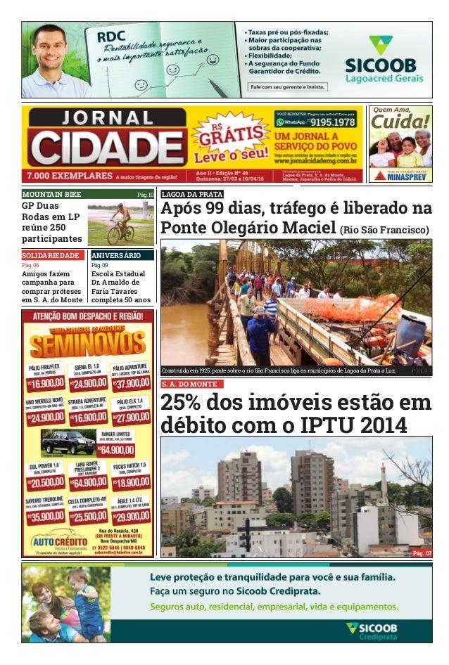 Pág. 02 Após 99 dias, tráfego é liberado na Ponte Olegário Maciel (Rio São Francisco) 25% dos imóveis estão em débito com ...
