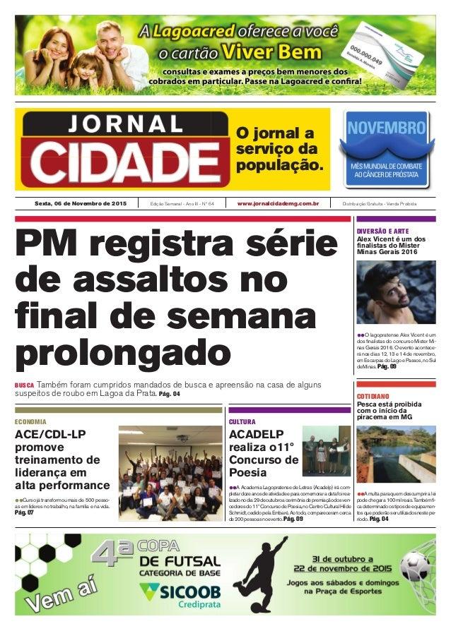 Sexta, 06 de Novembro de 2015 Edição Semanal - Ano III - Nº 64 www.jornalcidademg.com.br Distribuição Gratuita - Venda Pro...