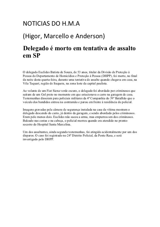 NOTICIAS DO H.M.A(Higor, Marcello e Anderson)Delegado é morto em tentativa de assaltoem SPO delegado Euclides Batista de S...