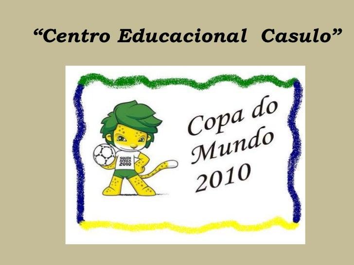 """""""Centro Educacional  Casulo""""<br />"""