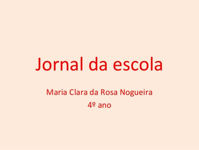 Jornal da escola  Maria Clara da Rosa Nogueira  4º ano