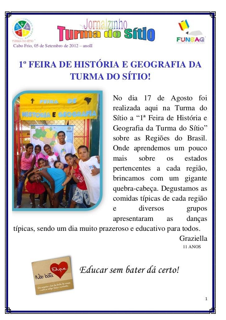 Cabo Frio, 05 de Setembro de 2012 – anoII  1º FEIRA DE HISTÓRIA E GEOGRAFIA DA             TURMA DO SÍTIO!                ...