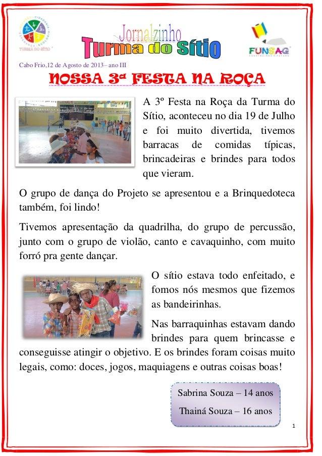 1 Cabo Frio,12 de Agosto de 2013– ano III NOSSA 3ª FESTA NA ROÇA A 3º Festa na Roça da Turma do Sítio, aconteceu no dia 19...