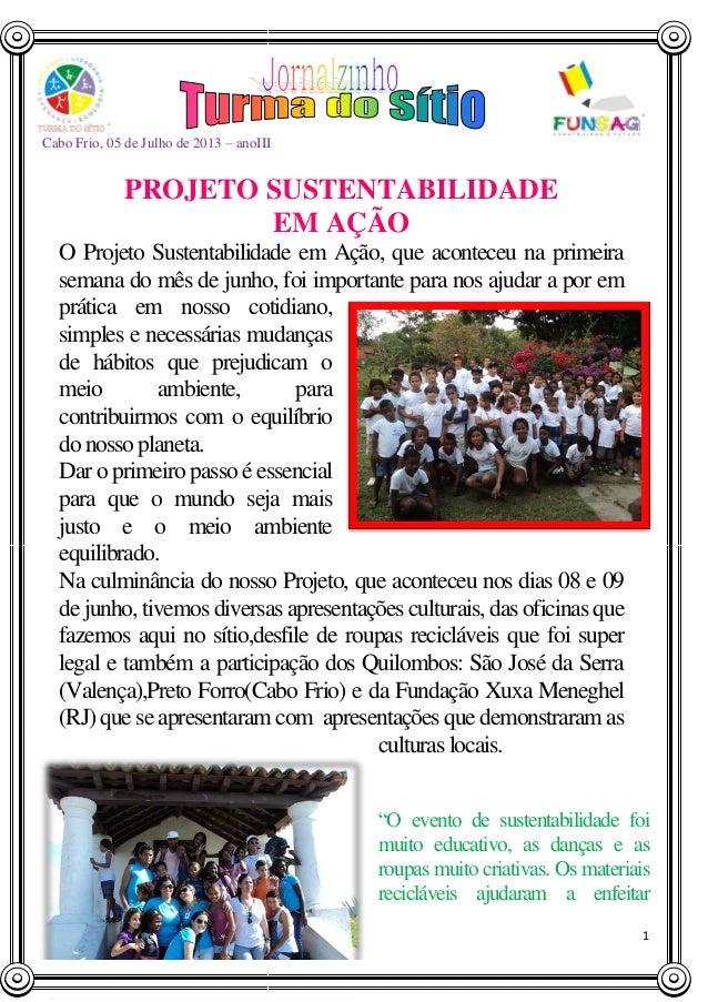 1 Cabo Frio, 05 de Julho de 2013 – anoIII PROJETO SUSTENTABILIDADE EM AÇÃO O Projeto Sustentabilidade em Ação, que acontec...