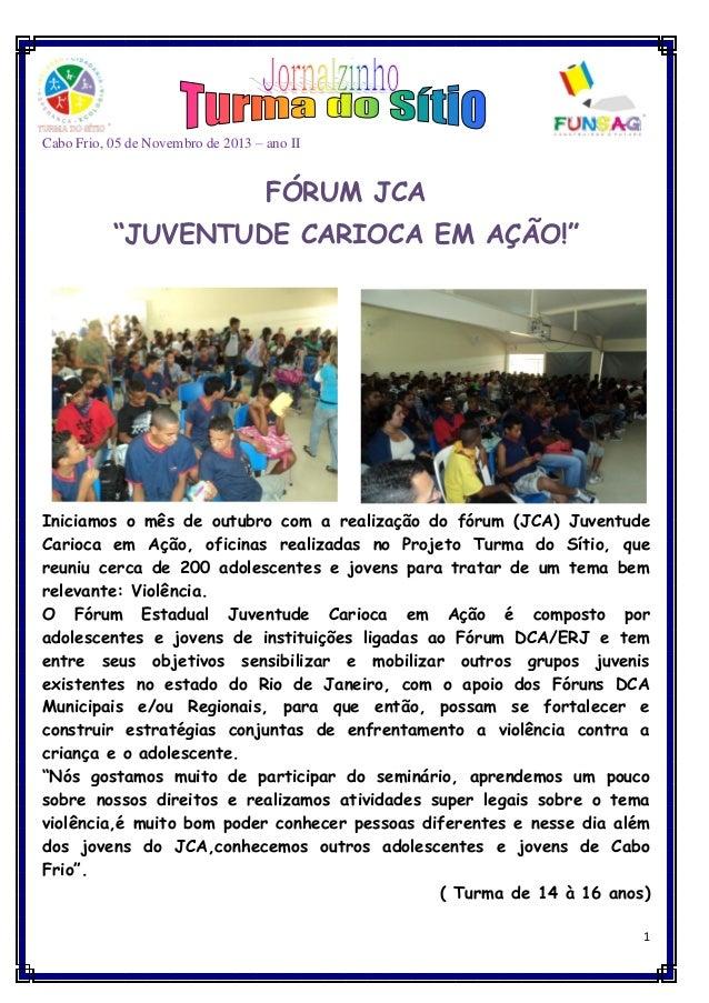 """Cabo Frio, 05 de Novembro de 2013 – ano II  FÓRUM JCA """"JUVENTUDE CARIOCA EM AÇÃO!""""  Iniciamos o mês de outubro com a reali..."""
