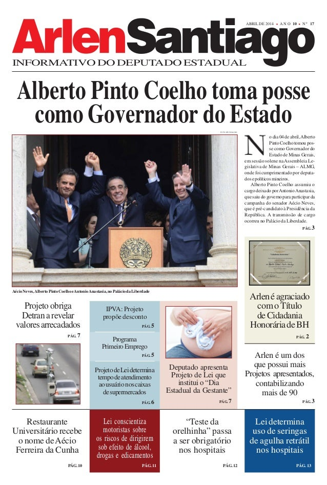ABRIL DE 2014 N º 17A N O 10 INFORMATIVO DO DEPUTADO ESTADUAL Alberto Pinto Coelho toma posse o dia 04 de abril,Alberto Pi...
