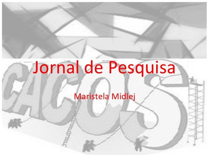 <ul>Jornal de Pesquisa </ul><ul>Maristela Midlej </ul>