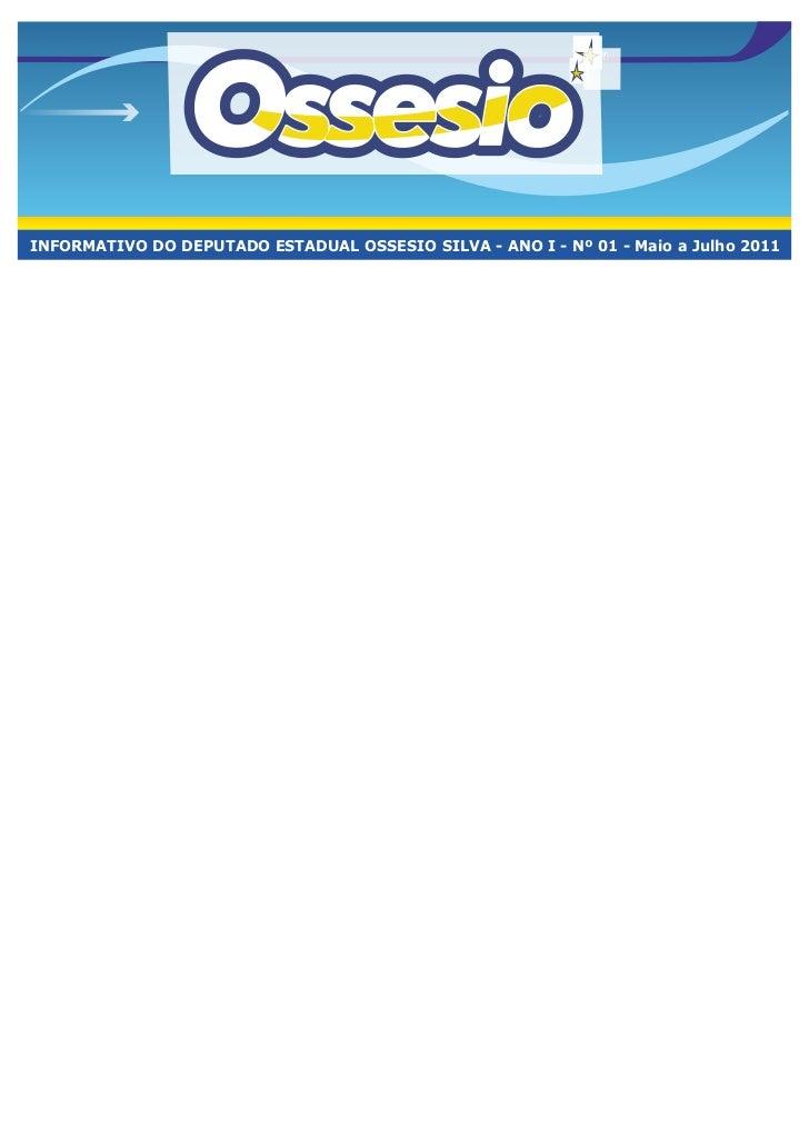 INFORMATIVO DO DEPUTADO ESTADUAL OSSESIO SILVA - ANO I - Nº 01 - Maio a Julho 2011Ossesio Silva é empossado na Assembleia ...