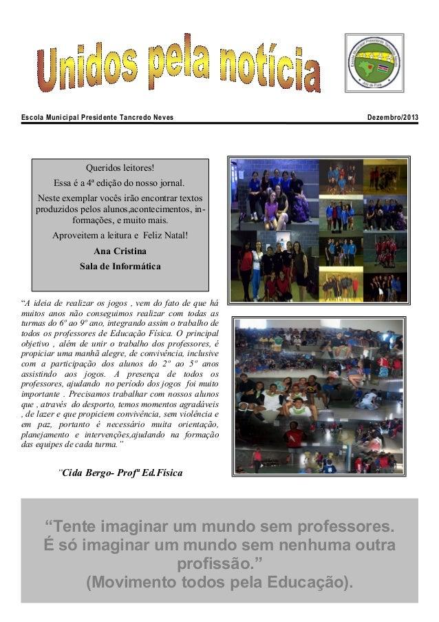 Escola Municipal Presidente Tancredo Neves  Dezembro/2013  Queridos leitores! Essa é a 4ª edição do nosso jornal. Neste ex...