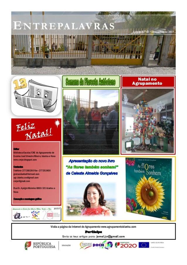 Edição n. º13 * Dezembro de 2017 ENTREPALAVRAS Visita a página da Internet do Agrupamento www.agrupamentoidanha.com Partic...