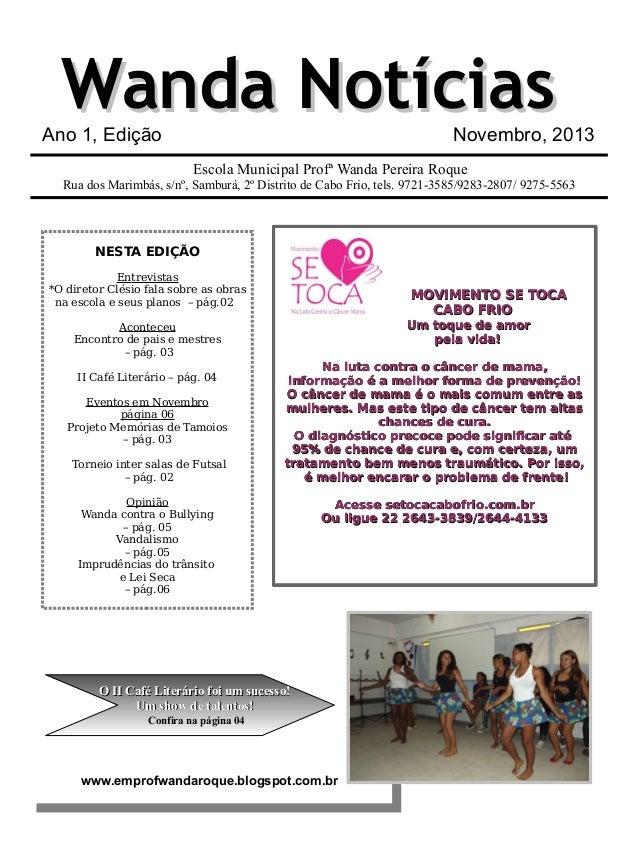 Wanda Notícias  Ano 1, Edição  Novembro, 2013  Escola Municipal Profª Wanda Pereira Roque  Rua dos Marimbás, s/nº, Samburá...