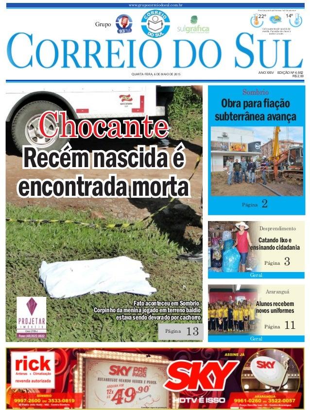 www.grupocorreiodosul.com.br ANO XXIV EDIÇÃO Nº 4.662 QUARTA-FEIRA, 6 DE MAIO DE 2015 R$ 2,00 Grupo 22º 14º Sol e aumento ...