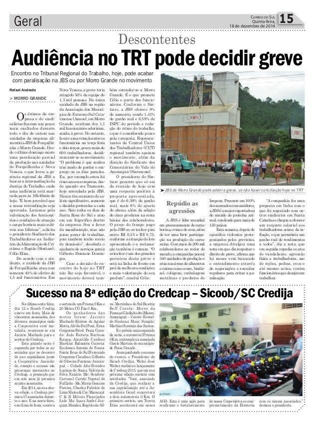 Geral 15CORREIO DO SUL Quinta-feira, 18 de dezembro de 2014 Rafael Andrade JBS de Morro Grande pode aderir a greve, se nã...