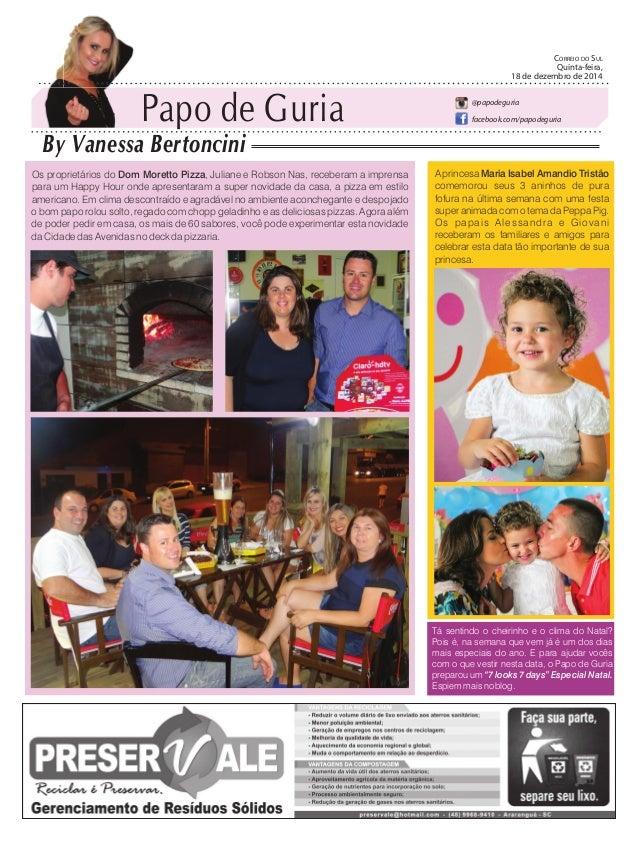 Papo de Guria By Vanessa Bertoncini CORREIO DO SUL Quinta-feira, 18 de dezembro de 2014 @papodeguria facebook.com/papodegu...