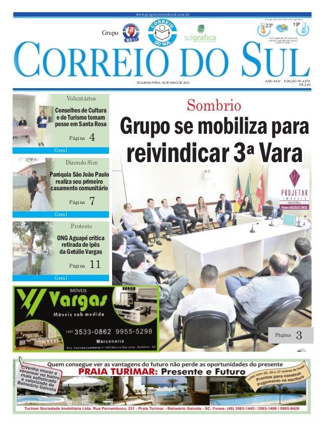 www.grupocorreiodosul.com.br ANO XXIV EDIÇÃO Nº 4.670 SEGUNDA-FEIRA, 18 DE MAIO DE 2015 R$ 2,00 Grupo 23º 19º Sol e aument...