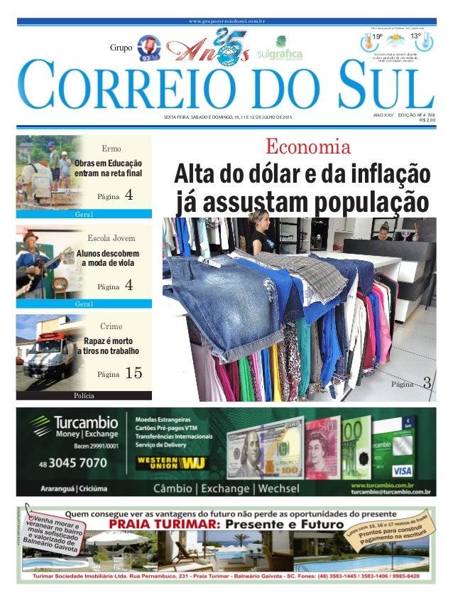 www.grupocorreiodosul.com.br ANO XXV EDIÇÃO Nº 4.708 SEXTA-FEIRA, SÁBADO E DOMINGO, 10, 11 E 12 DE JULHO DE 2015 R$ 2,00 G...