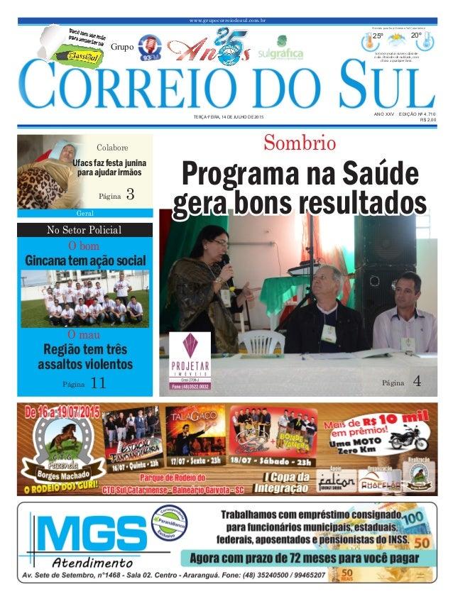 www.grupocorreiodosul.com.br ANO XXV EDIÇÃO Nº 4.710 TERÇA-FEIRA, 14 DE JULHO DE 2015 R$ 2,00 Grupo 25º 20º Sol com muitas...