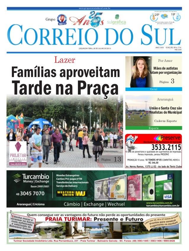 www.grupocorreiodosul.com.br ANO XXV EDIÇÃO Nº 4.714 SEGUNDA-FEIRA, 20 DE JULHO DE 2015 R$ 2,00 Grupo 25º 19º Sol com muit...